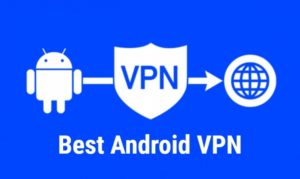 10 Best VPN for Android In 2021 to Protect Your Privacy