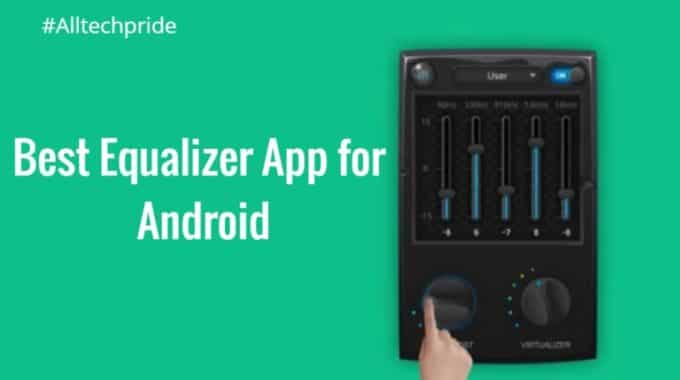 Top 10 Best Equalizer App for Android In 2020