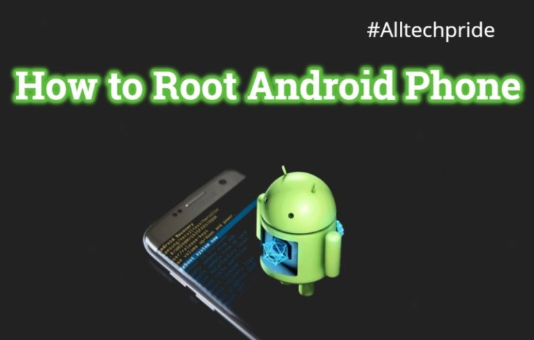 How to Root Android Phone and Tablet [ Step by Step Guide]